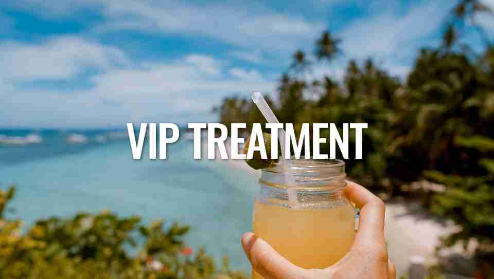 Experience VIP Treatment